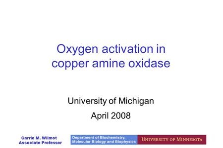 Carrie M. Wilmot Associate Professor Oxygen activation in copper amine oxidase University of Michigan April 2008.