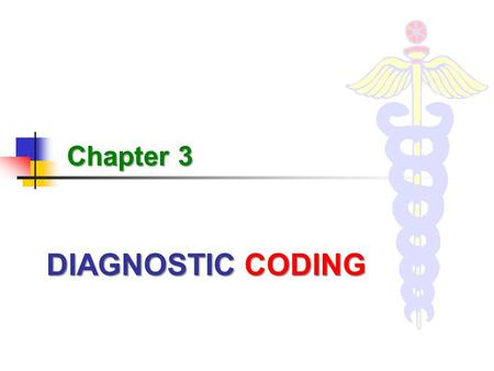 DIAGNOSTIC CODING Chapter 3. 2 DIAGNOSTIC CODING Learning Objectives diagnostic coding Explain how diagnostic coding affects the payment process. primarycoexisting.