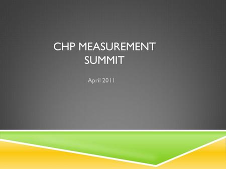 CHP MEASUREMENT SUMMIT April 2011. AGENDA  Quick review of CHP measures  Run charts 101  Measures across borders  Sharing team measures.
