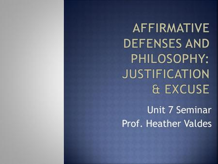 Unit 7 Seminar Prof. Heather Valdes.  Read Philosophy of Law, Chapter 4, p. 133-142  Respond to the Unit 2 Discussion  Take the Self-Check Quiz  Complete.