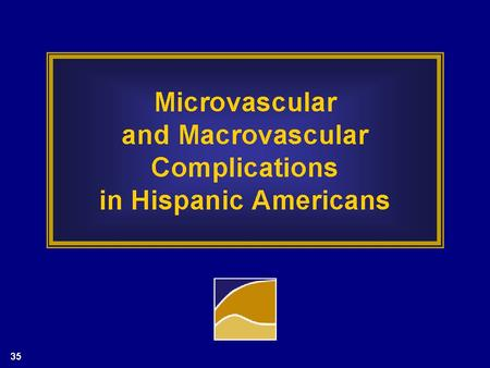 Microvascular and Macrovascular Complications in Hispanic Americans.