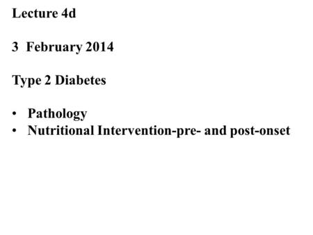 Ty Lecture 4d 3 February 2014 Type 2 Diabetes Pathology Nutritional Intervention-pre- and post-onset.