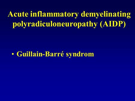 Acute inflammatory demyelinating polyradiculoneuropathy (AIDP) Guillain-Barré syndrom.
