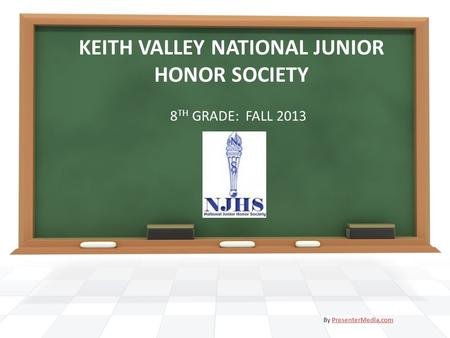 KEITH VALLEY NATIONAL JUNIOR HONOR SOCIETY 8 TH GRADE: FALL 2013 By PresenterMedia.comPresenterMedia.com.