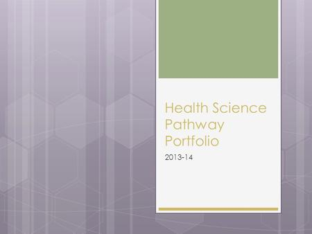 Health Science Pathway Portfolio 2013-14.  The mission of NCHSE is to provide leadership and professional development for Health Science Education through.