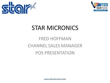STAR MICRONICS FRED HOFFMAN CHANNEL SALES MANAGER POS PRESENTATION www.starmicronics.com.