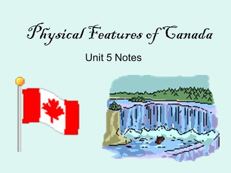 Physical Features of Canada Unit 5 Notes. Great Lakes 5 large freshwater lakes in central North America –HOMES (Huron, Ontario, Michigan, Erie, Superior)
