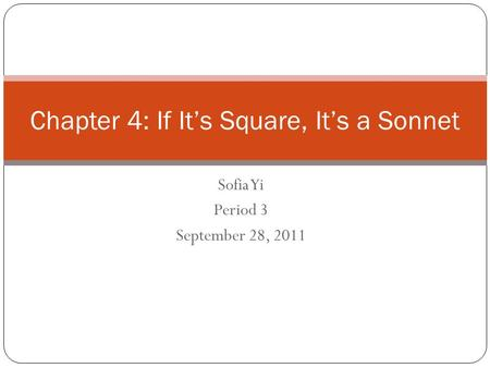 Sofia Yi Period 3 September 28, 2011 Chapter 4: If It's Square, It's a Sonnet.