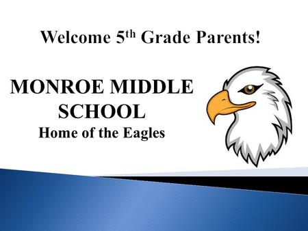 MONROE MIDDLE SCHOOL Home of the Eagles. Welcome to our parents from Emerson, Pleasant Hill, Whittier, Washington, Lowell, Bower & Sandburg.  Overview.