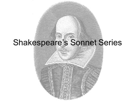 Shakespeare's Sonnet Series. 154 poems Themes: love, beauty, politics, morality First published in a 1609 collection Shakespeare's name is hyphenated.