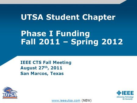 UTSA Student Chapter Phase I Funding Fall 2011 – Spring 2012 IEEE CTS Fall Meeting August 27 th, 2011 San Marcos, Texas www.ieeeutsa.comwww.ieeeutsa.com.