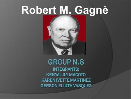 Robert M. Gagnè. (1916-2002)  Robert mills Gagne was an American educator whose studies of learning and instruction profoundly affected American schooling.