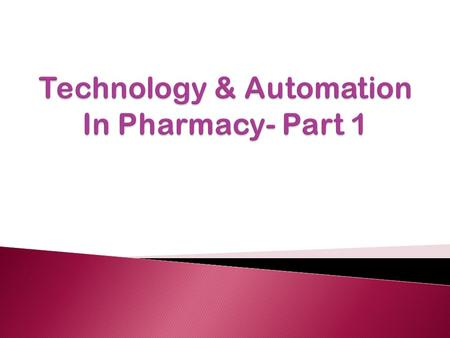  Definitions  Goals of automation in pharmacy  Advantages/disadvantages of automation  Application of automation to the medication use process  Clinical.