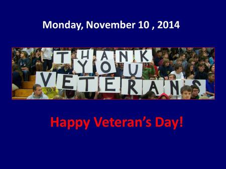 Monday, November 10, 2014 Happy Veteran's Day!. Student Council is sponsoring a Fall Food Drive today through November 20 th. Ecumenical Ministries and.