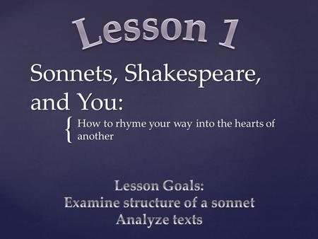{ Sonnets, Shakespeare, and You: How to rhyme your way into the hearts of another.
