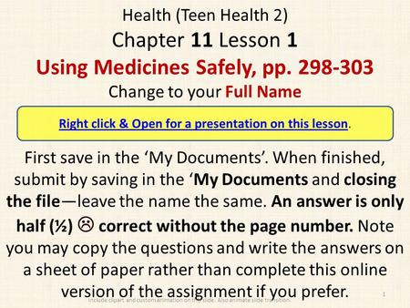 Health (Teen Health 2) Chapter 11 Lesson 1 Using Medicines Safely, pp. 298-303 Change to your Full Name First save in the 'My Documents'. When finished,