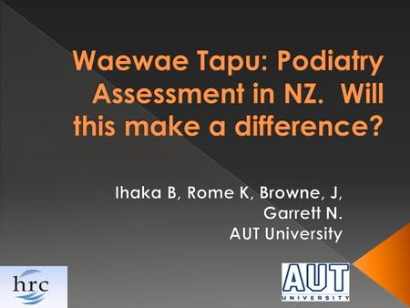  Diabetes global epidemic  Diabetes related complications far outweigh prevalence rates in Maori  No standardised podiatry assessment in New Zealand.