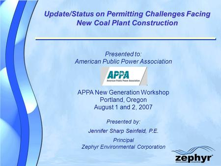 © 2004 Zephyr Environmental Corporation Update/Status on Permitting Challenges Facing New Coal Plant Construction Presented to: American Public Power Association.