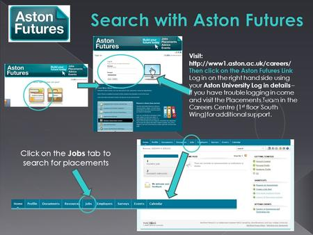 Visit:  Then click on the Aston Futures Link Log in on the right hand side using your Aston University Log in details –