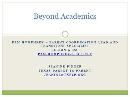 PAM HUMPHREY – PARENT COORDINATION LEAD AND TRANSITION SPECIALIST REGION 9 ESC JEANINE PINNER TEXAS PARENT TO PARENT