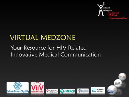 VIRTUAL MEDZONE Your Resource for HIV Related Innovative Medical Communication.