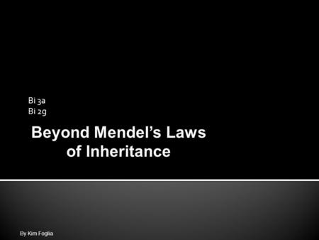 Bi 3a Bi 2g By Kim Foglia Beyond Mendel's Laws of Inheritance.