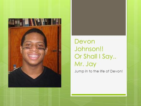 Devon Johnson!! Or Shall I Say.. Mr. Jay Jump in to the life of Devon!
