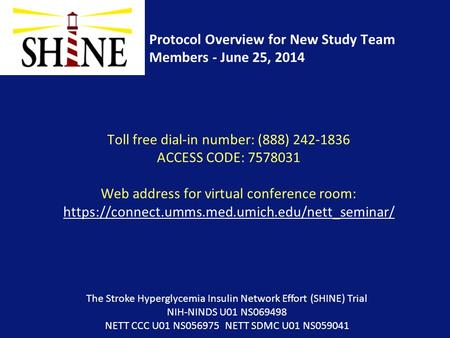Protocol Overview for New Study Team Members - June 25, 2014 The Stroke Hyperglycemia Insulin Network Effort (SHINE) Trial NIH-NINDS U01 NS069498 NETT.