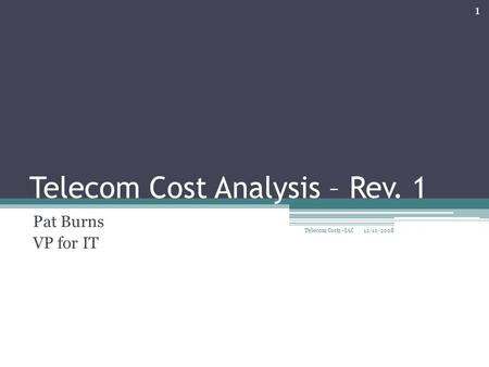 Telecom Cost Analysis – Rev. 1 Pat Burns VP for IT 12/10/2008 1 Telecom Costs - IAC.