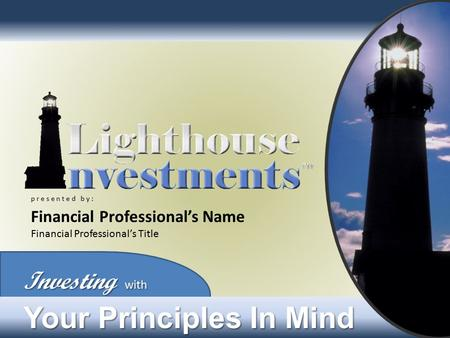 Investing with Your Principles In Mind p r e s e n t e d b y : Financial Professional's Name Financial Professional's Title.