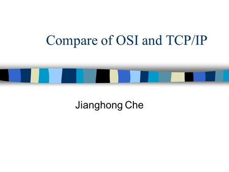 Compare of OSI and TCP/IP Jianghong Che. Contents n Concept n General Compare n Lower Layers Compare n Upper Layers Compare n Critique.