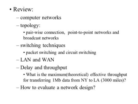 Review: – computer networks – topology: pair-wise connection, point-to-point networks and broadcast networks – switching techniques packet switching and.