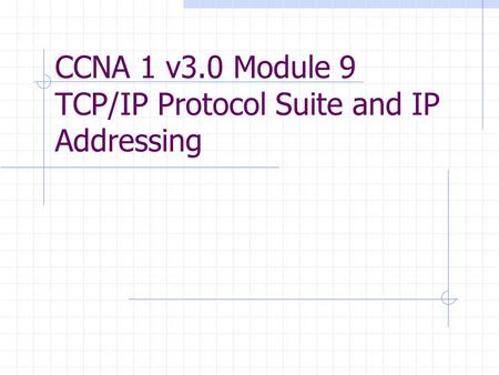 CCNA 1 v3.0 Module 9 TCP/IP Protocol Suite and IP Addressing.