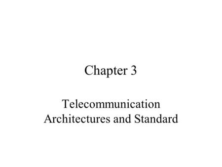 Chapter 3 Telecommunication Architectures and Standard.