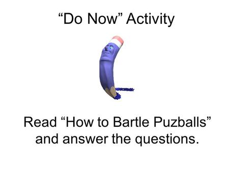 "Read ""How to Bartle Puzballs"" and answer the questions."