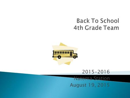 2015-2016 Natoma Station August 19, 2015.  8:25- 10:25 Language Arts  9:50-10:25 Intervention Specialist  10:25- 10:40 Recess  10:45- 12:00 Math 