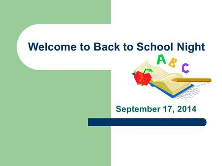 Welcome to Back to School Night September 17, 2014.