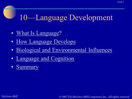 McGraw-Hill © 2007 The McGraw-Hill Companies, Inc. All rights reserved.. Slide 1 10—Language Development What Is Language?What Is Language How Language.