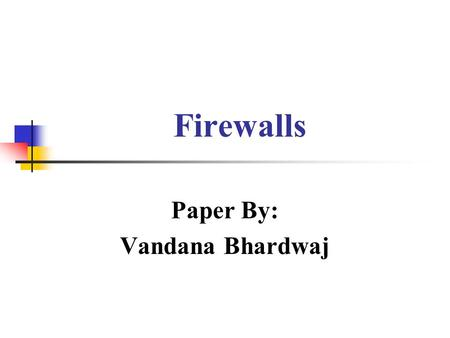 Firewalls Paper By: Vandana Bhardwaj. What this paper covers? Why you need a firewall? What is firewall? How does a network firewall interact with OSI.