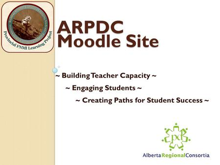 ARPDC Moodle Site ~ Building Teacher Capacity ~ ~ Engaging Students ~ ~ Creating Paths for Student Success ~