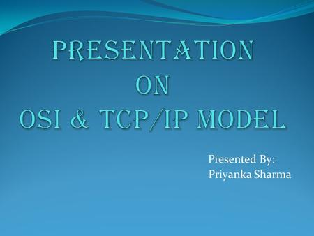 Presentation on Osi & TCP/IP MODEL