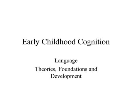 an introduction to language and cognition in child development And s e berger 2006 motor development, in handbook of child psychology: volume 2: cognition, perception, and language (sixth edition) series changes in infant walking and why, child development, vol 74 perceptual and motor development domain.
