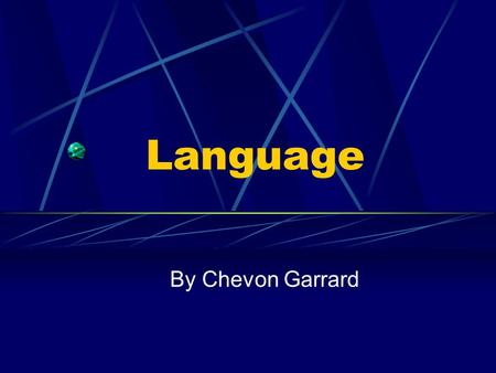 Language By Chevon Garrard. Language Definition Language is a communication of thoughts and feelings through a system of arbitrary signals such as voice.