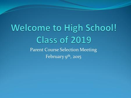 Parent Course Selection Meeting February 9 th, 2015.