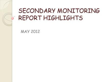 SECONDARY MONITORING REPORT HIGHLIGHTS MAY 2012. MONITORING REPORT NOTES REFLECT STUDENTS SCORING 85% OR BETTER IN THEIR COURSE AVERAGES (NYS) ADDITIONAL.