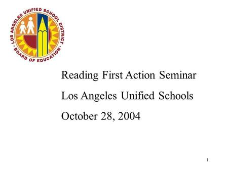 1 Reading First Action Seminar Los Angeles Unified Schools October 28, 2004.