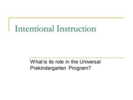 Intentional Instruction What is its role in the Universal Prekindergarten Program?