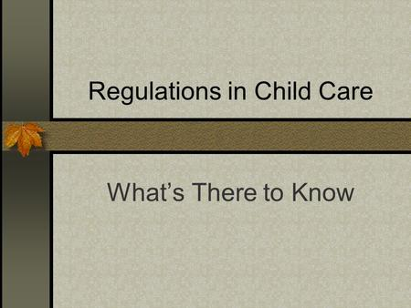 Regulations in Child Care What's There to Know. Certification Cabinet for Health and Family Services Division of Regulated Child Care For Family Child.