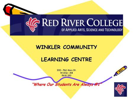"WINKLER COMMUNITY LEARNING CENTRE 300 – 561 Main St. Winkler, MB R6W 1G3 ""Where Our Students Are Always #1"""