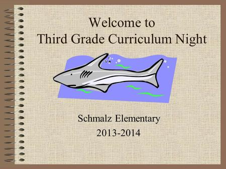 Welcome to Third Grade Curriculum Night Schmalz Elementary 2013-2014.